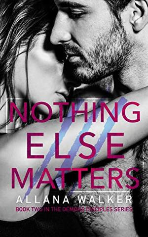 Nothing Else Matters by Allana Walker, Karen Sanders