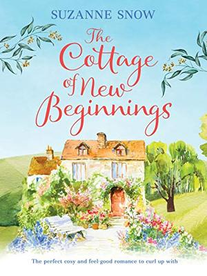 The Cottage of New Beginnings: The perfect cosy and feel-good romance to curl up with by Suzanne Snow