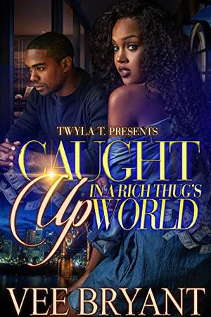 Caught Up In A Rich Thug's World by Vee Bryant