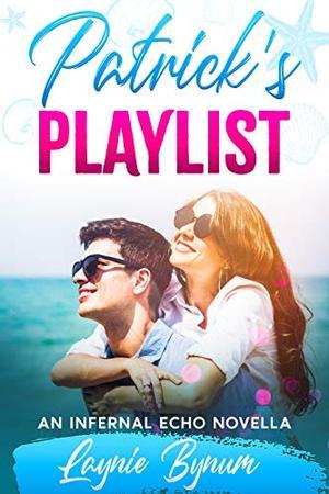 Patrick's Playlist: An Infernal Echo Novella by Laynie Bynum