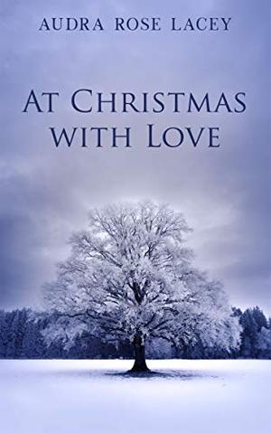 At Christmas with Love by Audra Rose Lacey