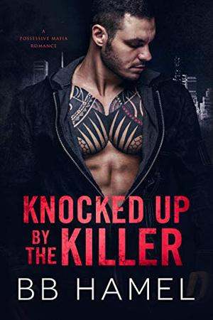 Knocked Up by the Killer by B. B. Hamel