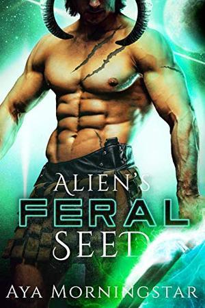 Alien's Feral Seed: A Scifi Alien Romance by Aya Morningstar
