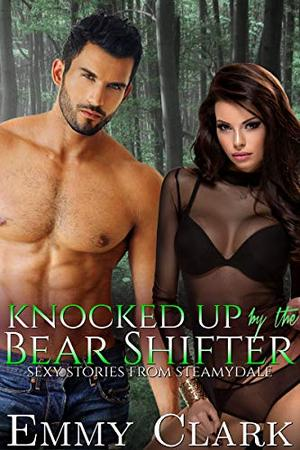 Knocked Up by the Bear Shifter: Sexy Stories from Steamydale by Emmy Clark