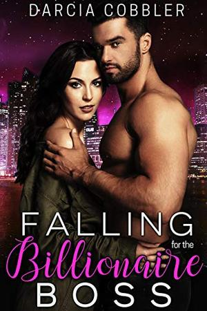 Falling For The Billionaire Boss: Steamy Office Romance by Darcia Cobbler