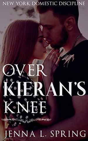 Over Kieran's Knee by Jenna L. Spring