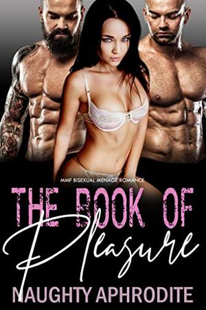 The Book Of Pleasure: Steamy Menage Romance Collection by Naughty Aphrodite