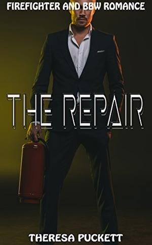 The Repair: Firefighter and BBW Romance by Theresa Puckett