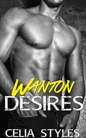 Wanton Desires: A Stepbrother Romance by Celia Styles
