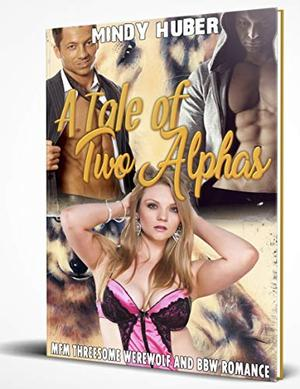 A Tale of Two Alphas: MFM Threesome Werewolf and BBW Romance by Mindy Huber
