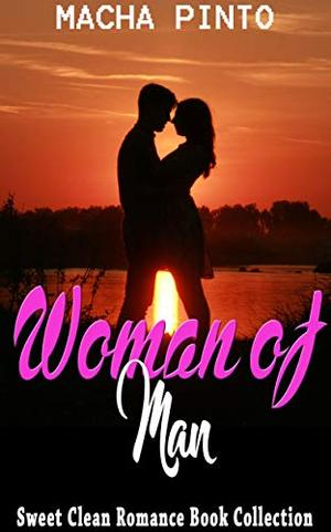 Woman of Man: Sweet Clean Romance Book Collection by Macha Pinto