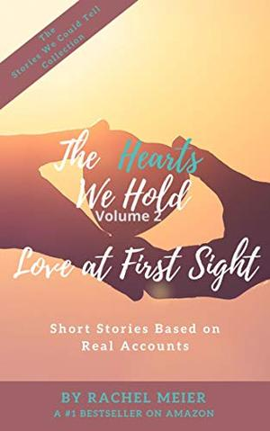 The Hearts We Hold Volume 2: Love at First Sight (The Stories We Could Tell) by Rachel Meier
