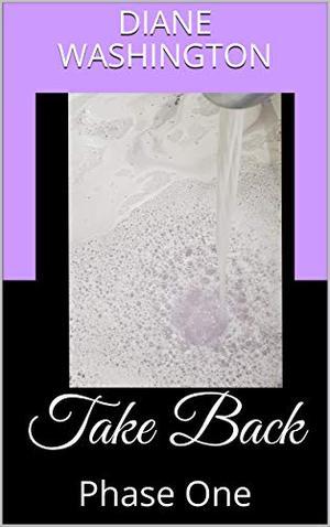 Take Back: Phase One by Diane Washington
