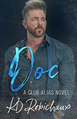 Doc: a Club Alias novel by K.D. Robichaux, Kayla Robichaux