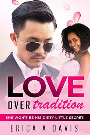 Love Over Tradition: BWAM, Forbidden Pregnancy, Arranged Marriage, Billionaire Romance by Erica A Davis
