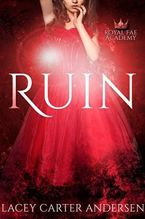 Ruin: A Paranormal Reverse Harem Romance Series by Lacey Carter Andersen