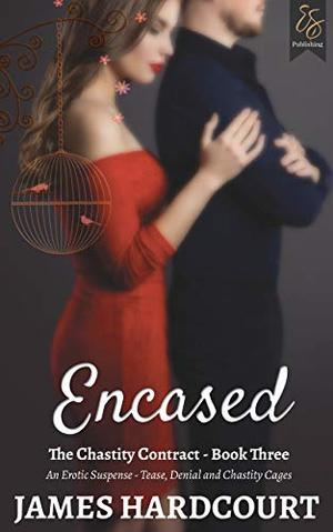 Encased: An Erotic Suspense - Tease, Denial and Chastity Cages by James Hardcourt