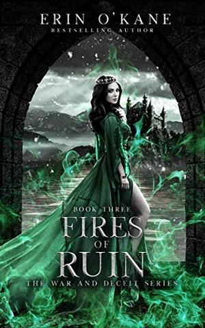 Fires of Ruin: The War and Deceit Series, Book Three by Erin O'Kane
