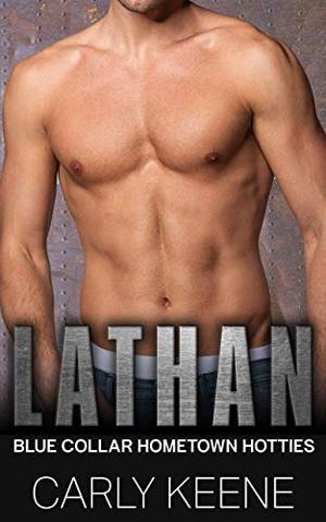 LATHAN: A Short Sweet Blue Collar Hometown Hotties Instalove Romance by Carly Keene