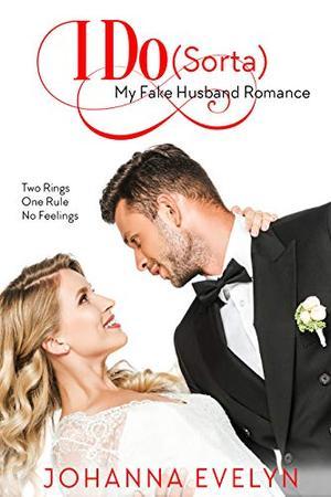 I Do : A Sweet-ish Romantic Comedy by Johanna Evelyn