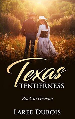 Texas Tenderness: Back to Gruene by Laree Dubois