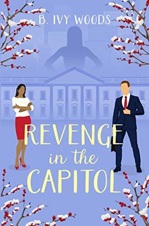 Revenge in the Capitol: A Contemporary Romantic Suspense Novel by B. Ivy Woods