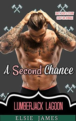 A Second Chance: Sweet, Short and Steamy Curvy Girl Romance by Elsie James