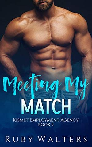 Meeting My Match - Kismet Employment Agency Book 5: Alpha Woman Romance by Ruby Walters