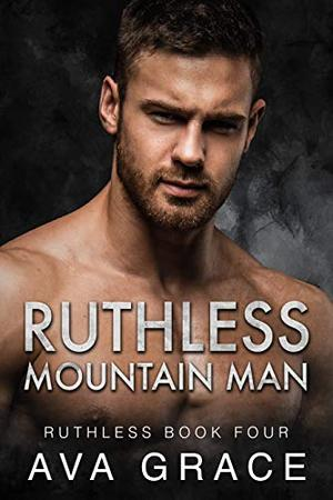 Ruthless Mountain Man by Ava Grace