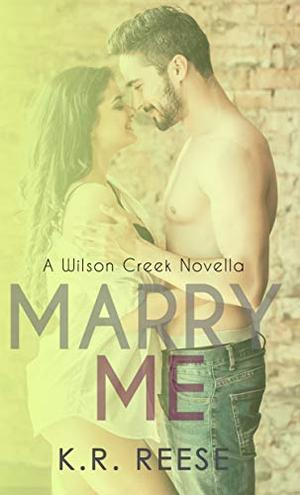Marry Me: A Novella by K.R. Reese