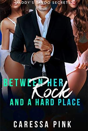 Chapter Five: Between her Rock and a Hard Place by Caressa Pink