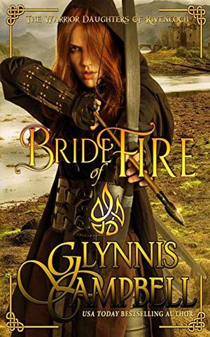 Bride of Fire (The Warrior Daughters of Rivenloch) by Glynnis Campbell