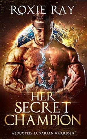 Her Secret Champion: A SciFi Alien Romance by Roxie Ray