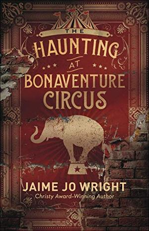 The Haunting at Bonaventure Circus by Jaime Jo Wright