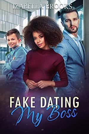 Fake Dating My Boss: A BWWM Romance by Izabella Brooks
