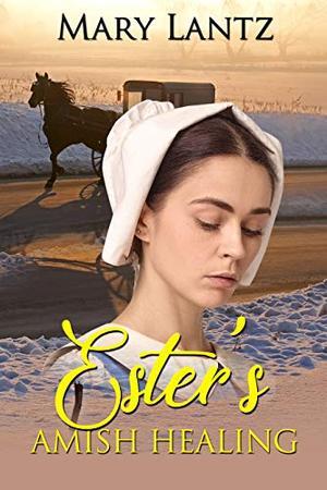 Ester's Amish Healing by Mary Lantz
