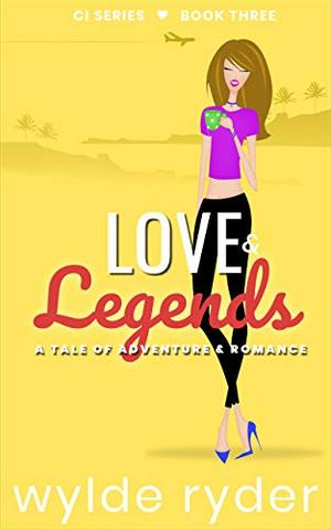 Love & Legends: A Tale of Adventure and Romance by Wylde Ryder