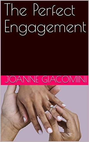 The Perfect Engagement by Joanne Giacomini