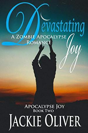 Devastating Joy: A Zombie Apocalypse Romance by Jackie Oliver