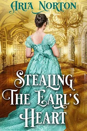 Stealing the Earl's Heart: A Historical Regency Romance Book by Aria Norton