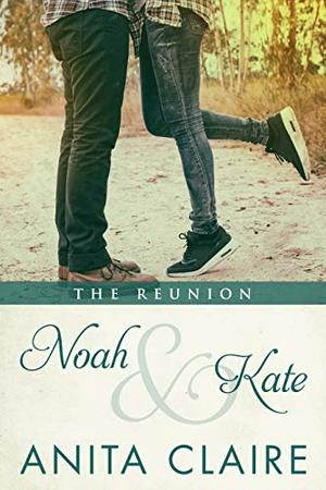 Noah and Kate: The Reunion by Anita Claire