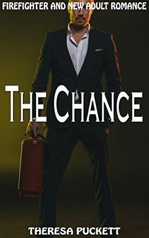 The Chance: Firefighter and New Adult Romance by Theresa Puckett