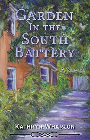Garden in the South Battery : A Novel by Kathryn Wharton