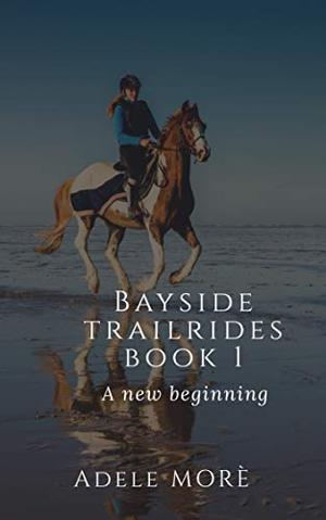A New Beginning: Bayside Trail Rides by Adele Morè