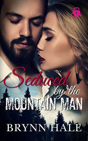Seduced by the Mountain Man by Brynn Hale