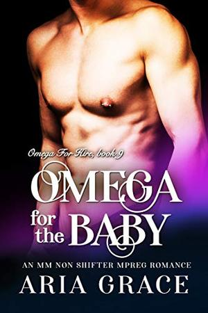 Omega For The Baby: M/M Non Shifter MPreg Romance by Aria Grace