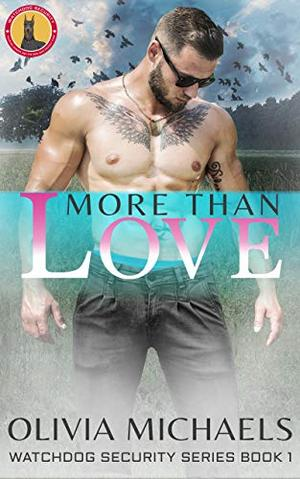 More Than Love: Watchdog Security Series Book 1 by Olivia Michaels