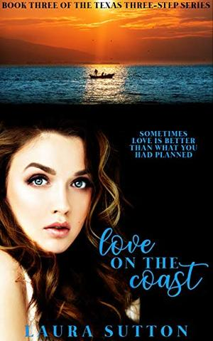 Love on The Coast : Book 3 of The Texas Three-Step Series A Curvy Girl Romance by Laura Sutton