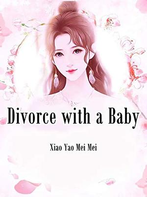 Divorce with a Baby: Volume 2 by Xiaoyao Meimei, Dragon Novel