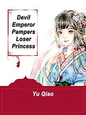 Devil Emperor Pampers Loser Princess: Volume 2 by Yu Qiao, Dragon Novel